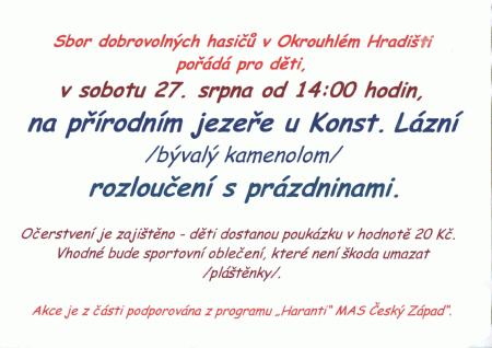 Sbor dobrovolných hasičů v Okrouhlém Hradišti pořádá v sobotu 27. srpna 2011 od 14:00 na přírodním jezeře u Konst. Lázní (bývalý kamenolom) pro děti rozloučení s prázdninami.